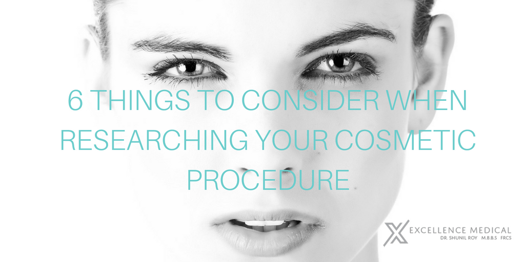 6 Things to Consider When Researching Your Cosmetic Procedure